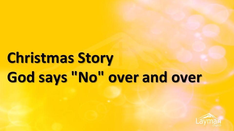 Christmas Story God says No over and over