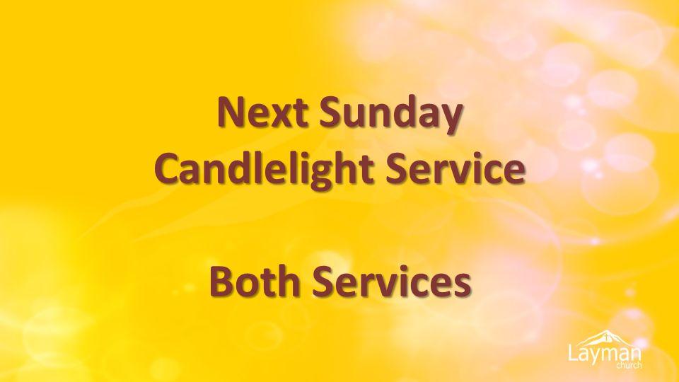 Next Sunday Candlelight Service Both Services