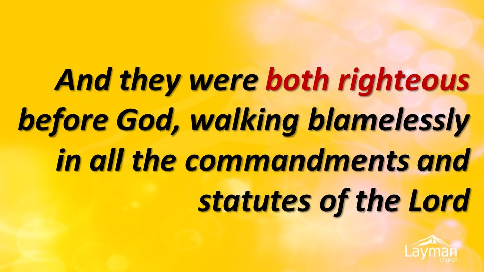 And they were both righteous before God, walking blamelessly in all the commandments and statutes of the Lord