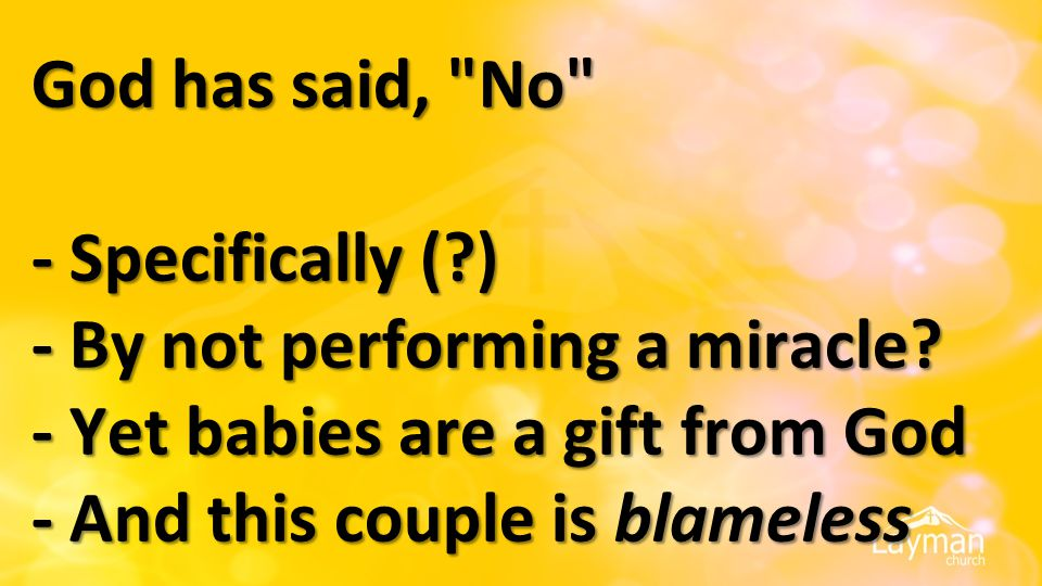 God has said, No - Specifically ( ) - By not performing a miracle.