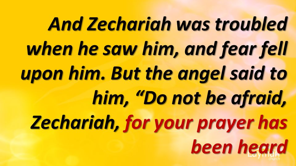 And Zechariah was troubled when he saw him, and fear fell upon him.