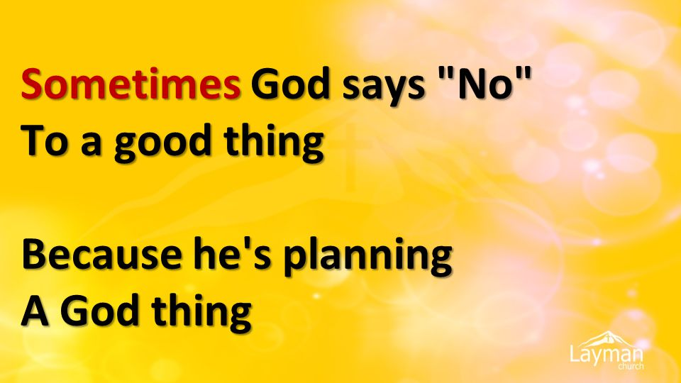 Sometimes God says No To a good thing Because he s planning A God thing