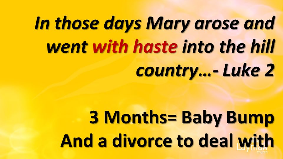 In those days Mary arose and went with haste into the hill country…- Luke 2 3 Months= Baby Bump And a divorce to deal with In those days Mary arose and went with haste into the hill country…- Luke 2 3 Months= Baby Bump And a divorce to deal with