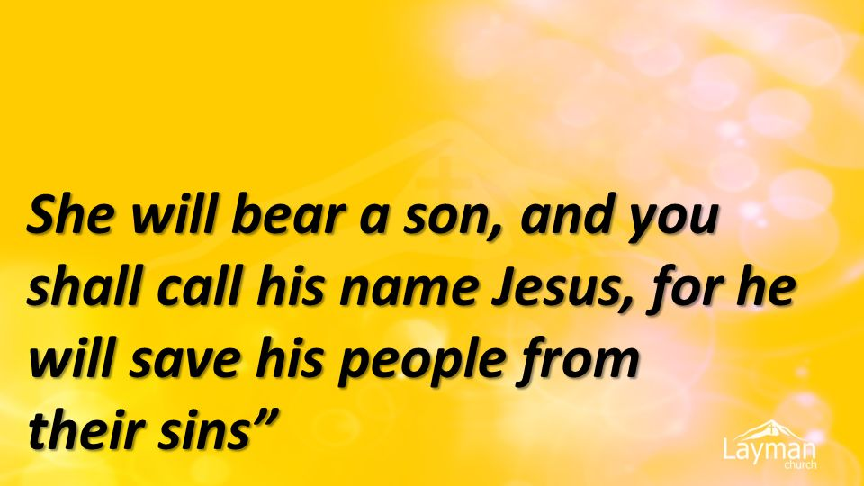 """She will bear a son, and you shall call his name Jesus, for he will save his people from their sins"""""""