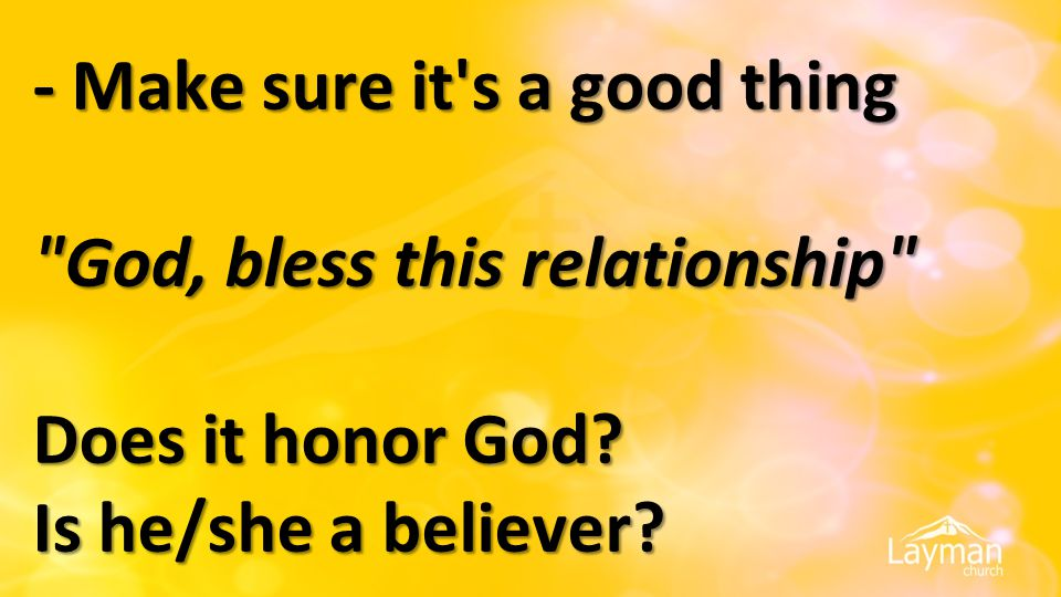- Make sure it s a good thing God, bless this relationship Does it honor God.
