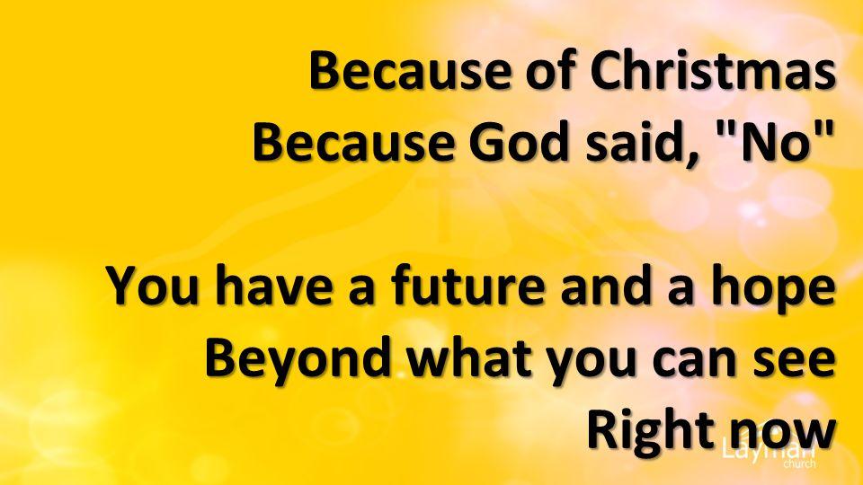 Because of Christmas Because God said,