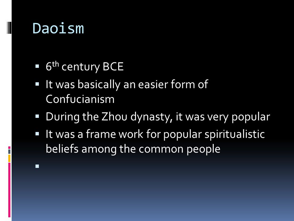 Daoism  6 th century BCE  It was basically an easier form of Confucianism  During the Zhou dynasty, it was very popular  It was a frame work for popular spiritualistic beliefs among the common people 