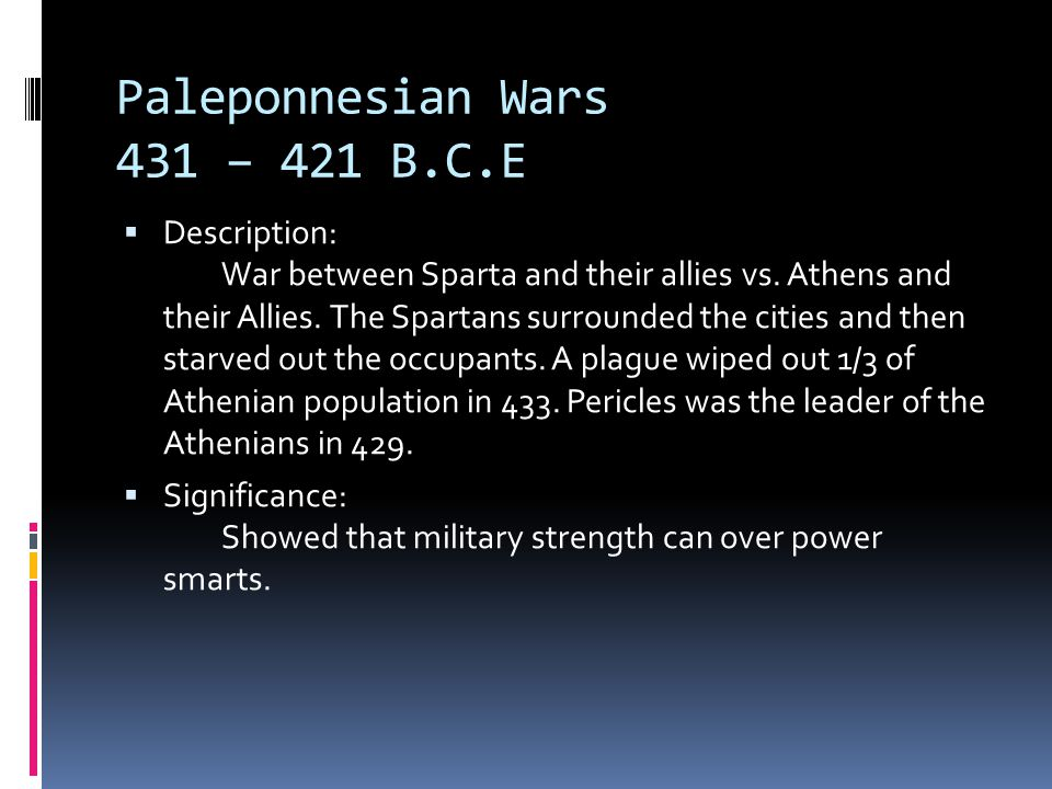 Paleponnesian Wars 431 – 421 B.C.E  Description: War between Sparta and their allies vs.