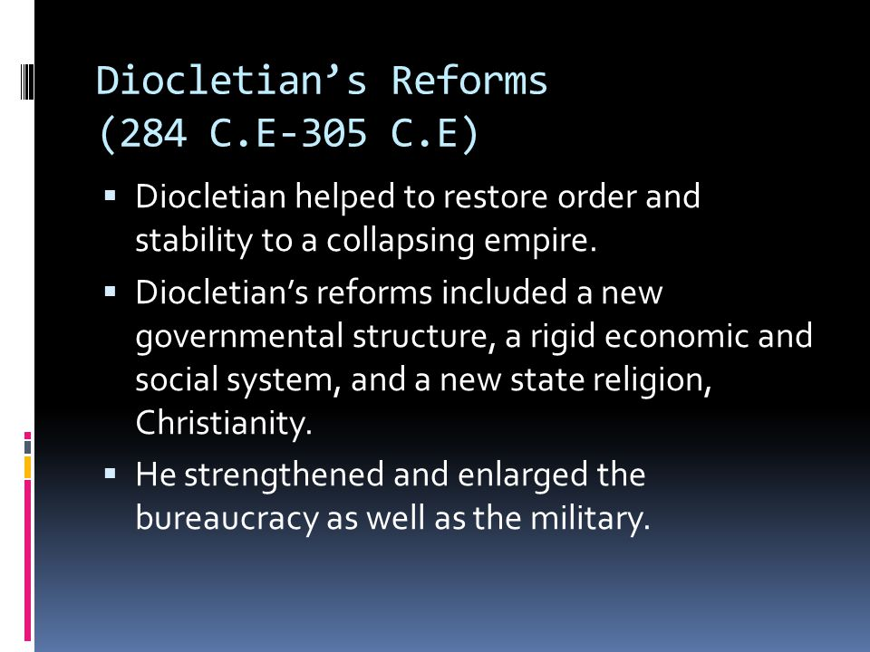 Diocletian's Reforms (284 C.E-305 C.E)  Diocletian helped to restore order and stability to a collapsing empire.