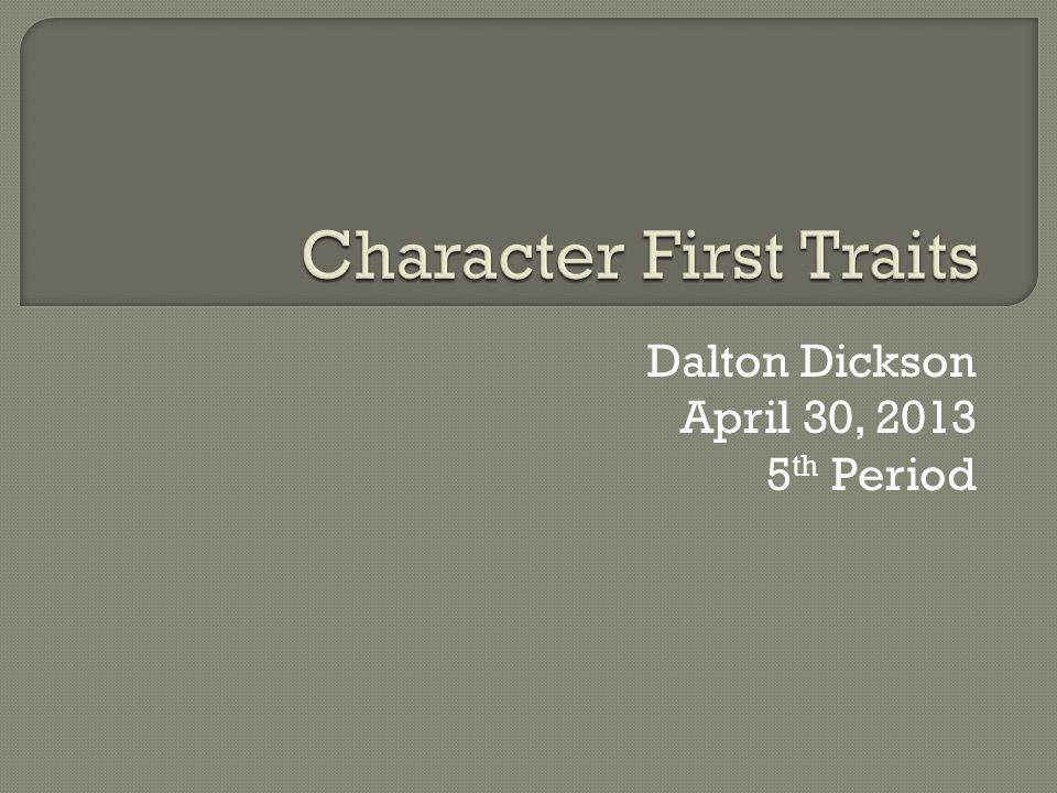 Dalton Dickson April 30, 2013 5 th Period