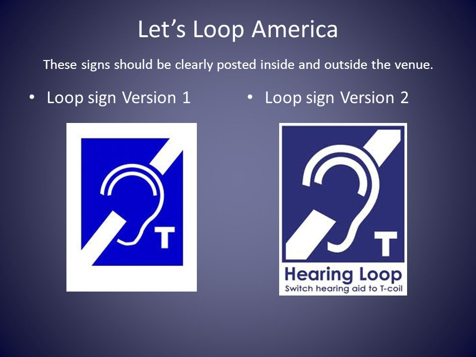 Let's Loop America These signs should be clearly posted inside and outside the venue.
