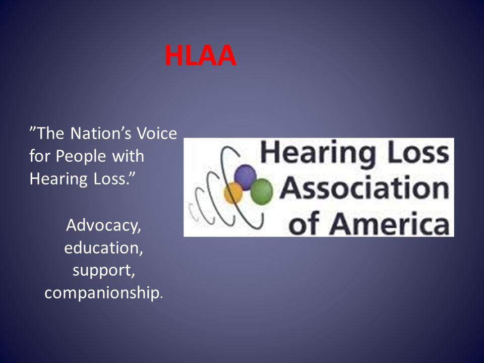 HLAA The Nation's Voice for People with Hearing Loss. Advocacy, education, support, companionship.