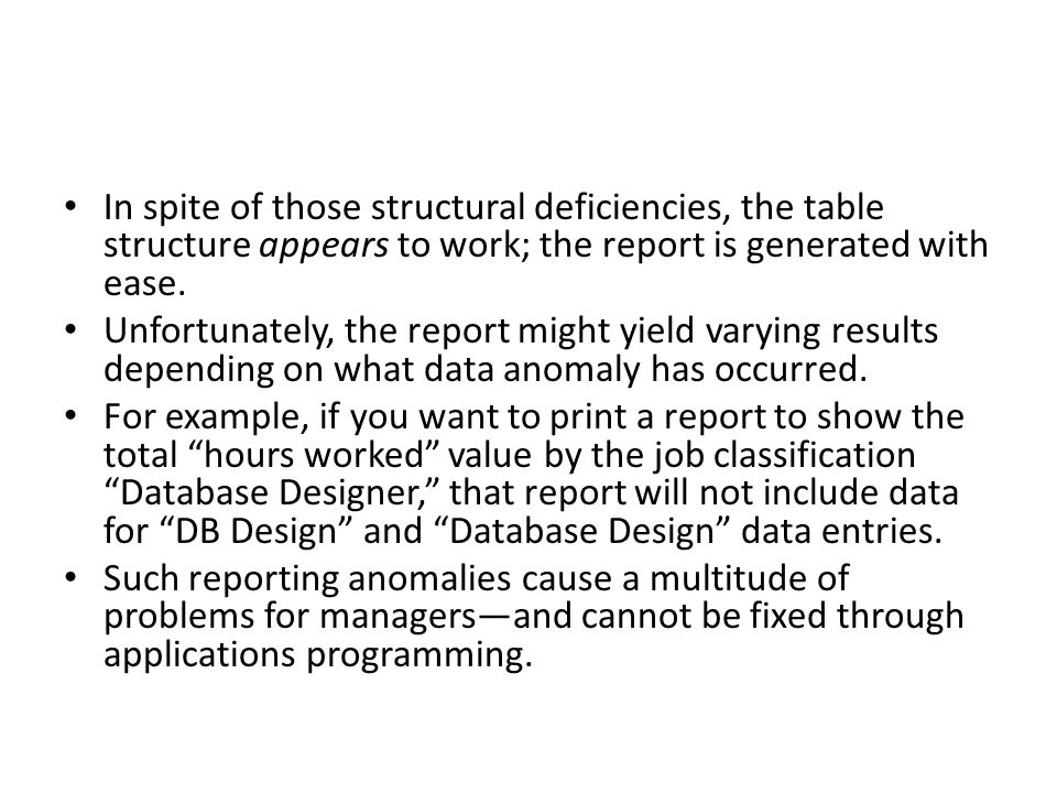 In spite of those structural deficiencies, the table structure appears to work; the report is generated with ease. Unfortunately, the report might yie