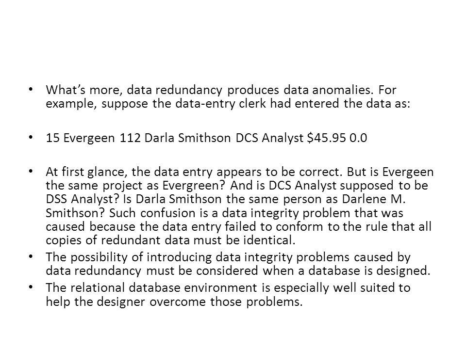What's more, data redundancy produces data anomalies.