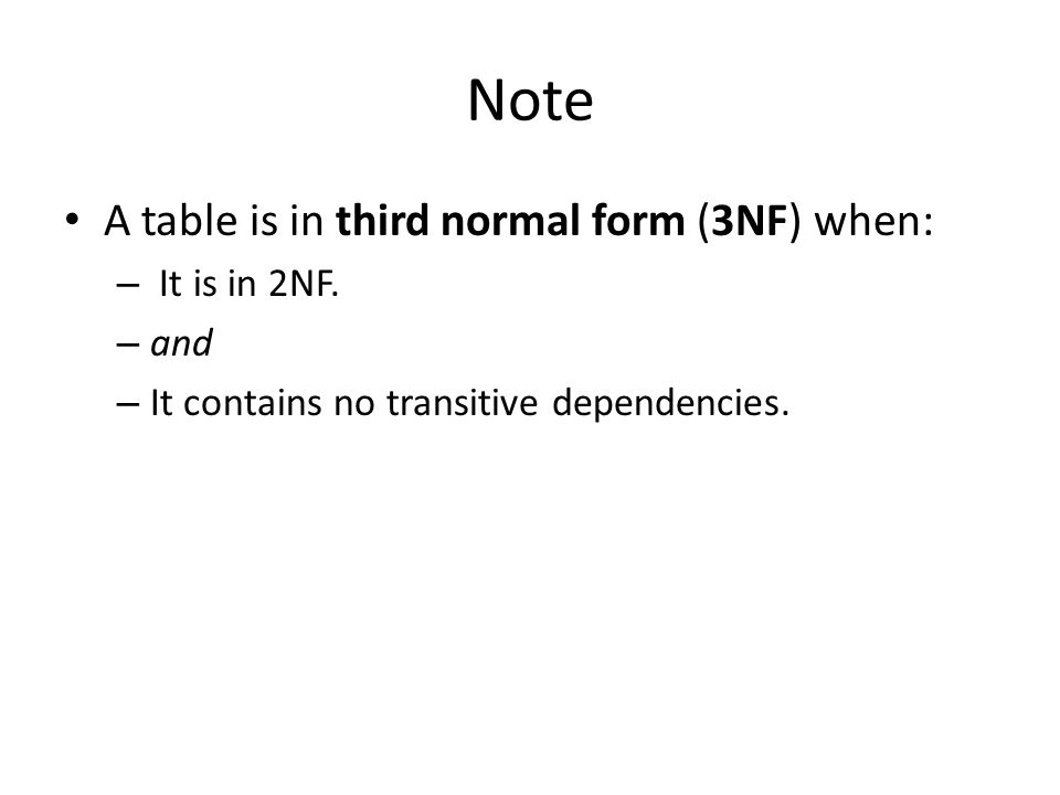 Note A table is in third normal form (3NF) when: – It is in 2NF. – and – It contains no transitive dependencies.