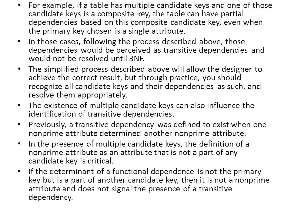 For example, if a table has multiple candidate keys and one of those candidate keys is a composite key, the table can have partial dependencies based