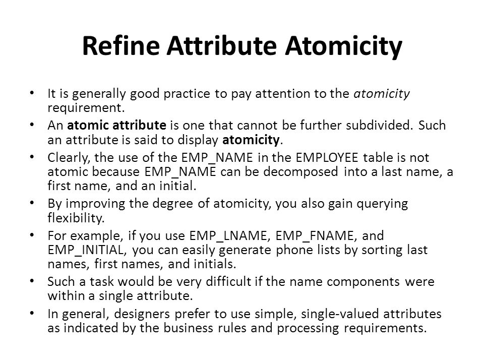 Refine Attribute Atomicity It is generally good practice to pay attention to the atomicity requirement.