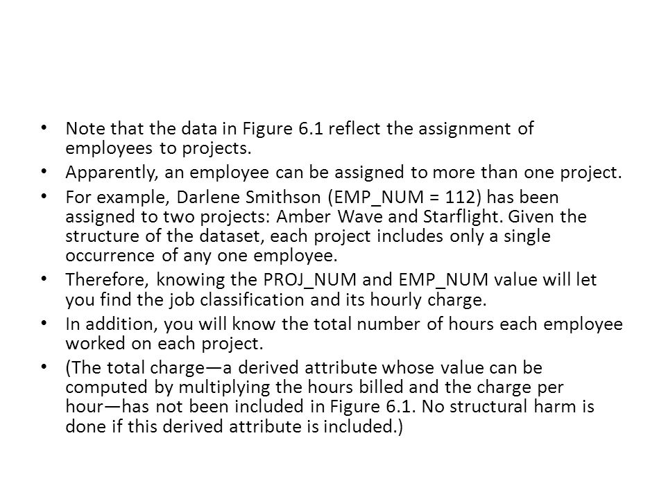 Note that the data in Figure 6.1 reflect the assignment of employees to projects. Apparently, an employee can be assigned to more than one project. Fo