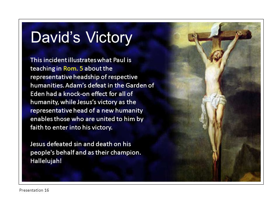 David's Victory This incident illustrates what Paul is teaching in Rom.
