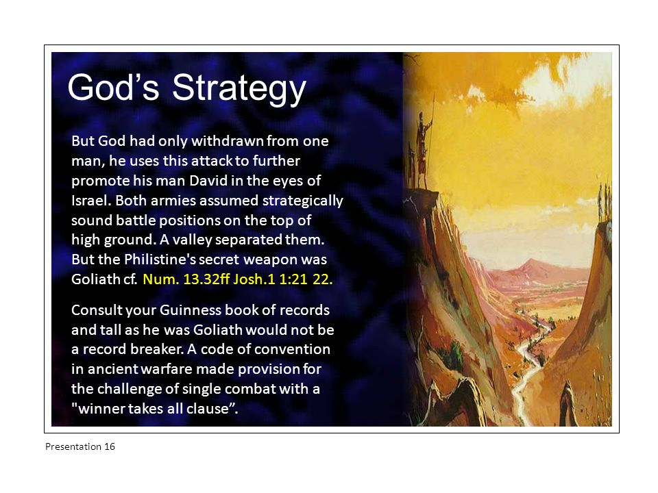 God's Strategy But God had only withdrawn from one man, he uses this attack to further promote his man David in the eyes of Israel.
