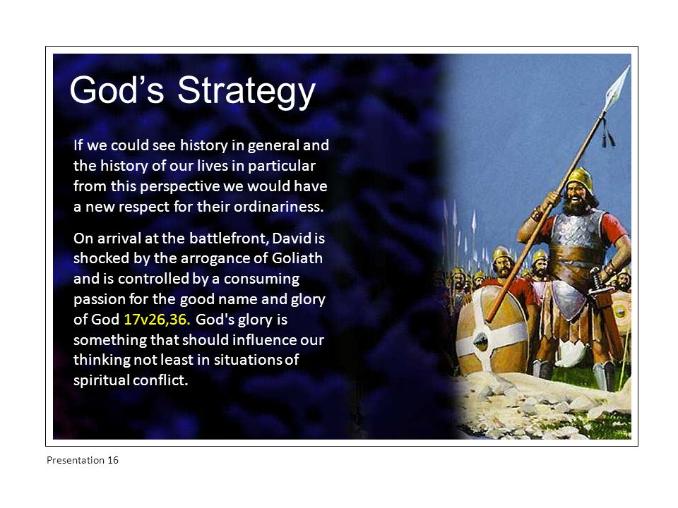 God's Strategy If we could see history in general and the history of our lives in particular from this perspective we would have a new respect for their ordinariness.