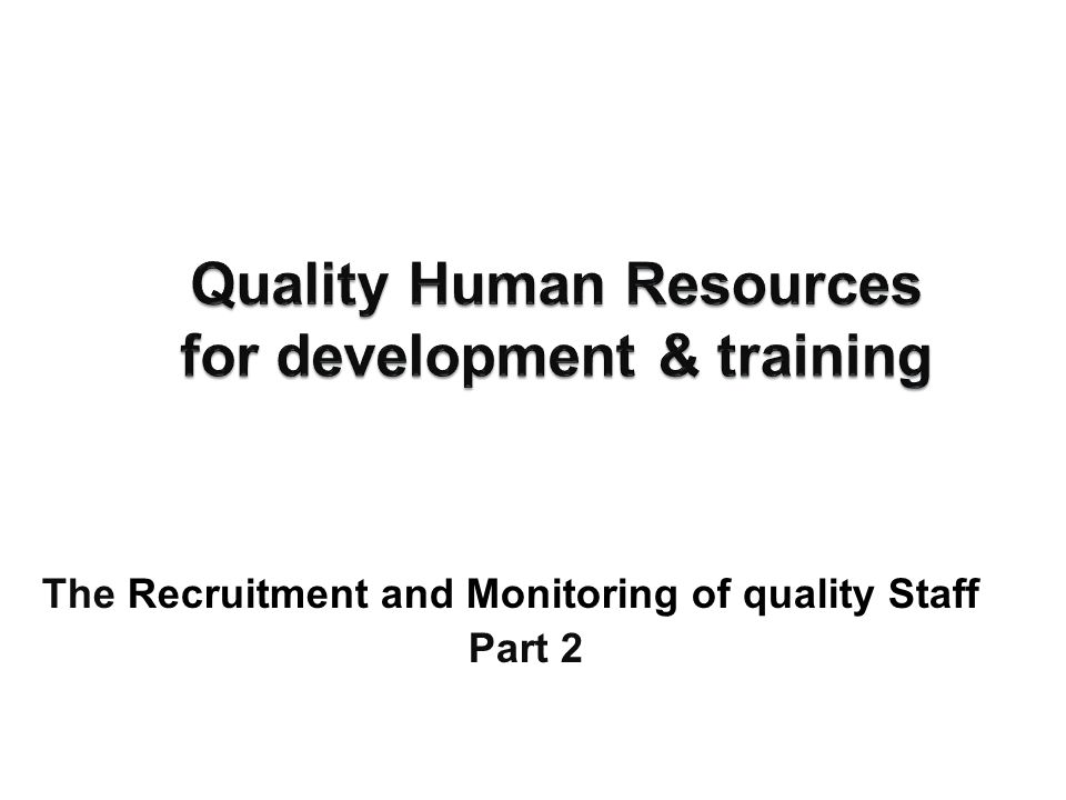 The Recruitment and Monitoring of quality Staff (`Part 2)