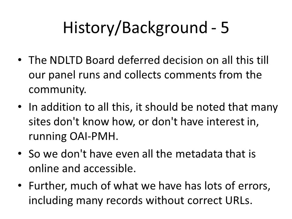History/Background - 5 The NDLTD Board deferred decision on all this till our panel runs and collects comments from the community.