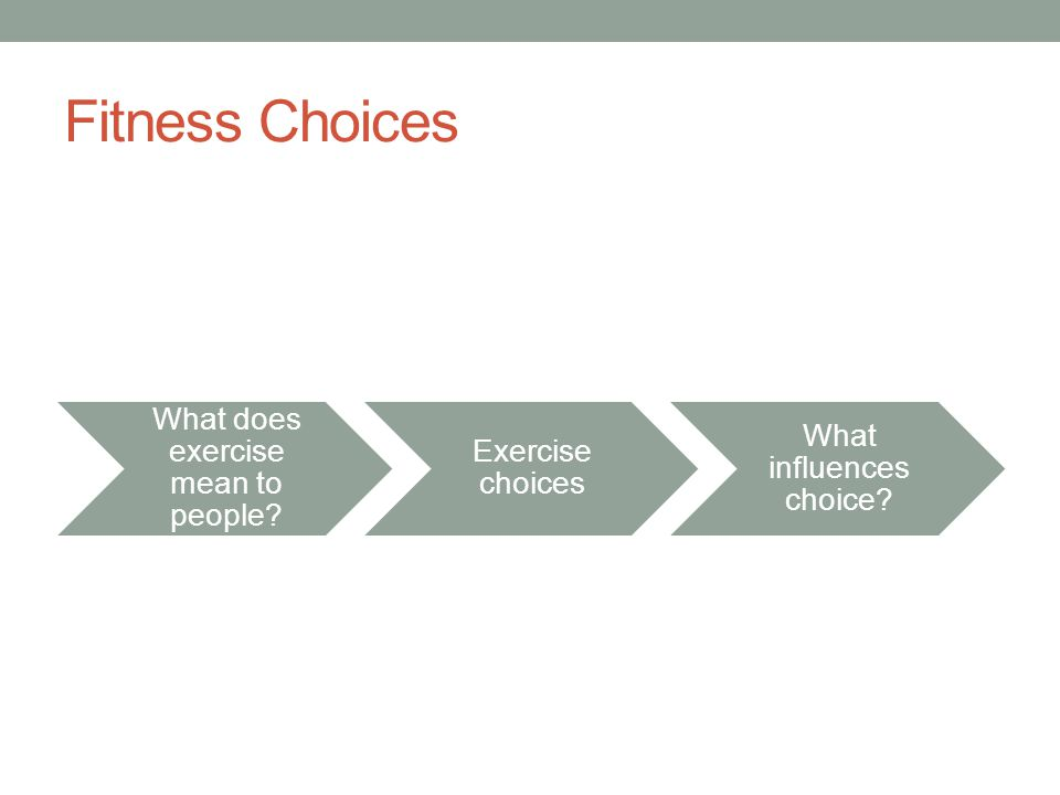 Fitness Choices What does exercise mean to people Exercise choices What influences choice