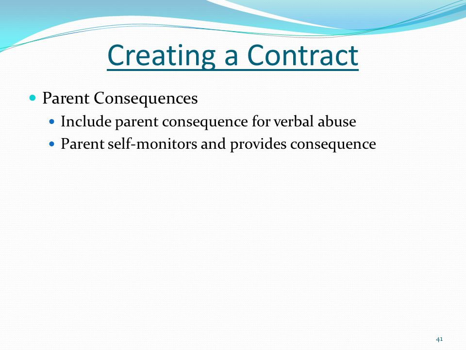 Creating a Contract Parent Consequences Include parent consequence for verbal abuse Parent self-monitors and provides consequence 41