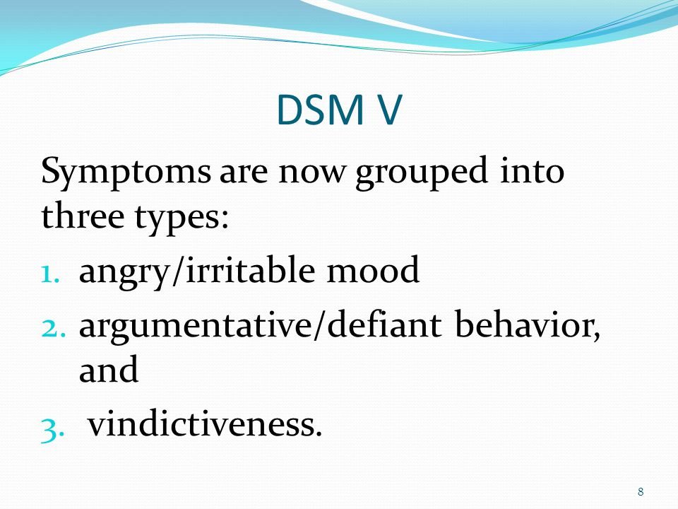 DSM V Symptoms are now grouped into three types: 1.