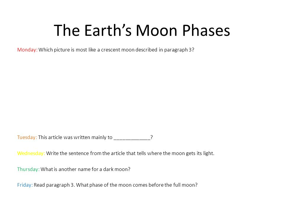 The Earth's Moon Phases Monday: Which picture is most like a crescent moon described in paragraph 3? Tuesday: This article was written mainly to _____
