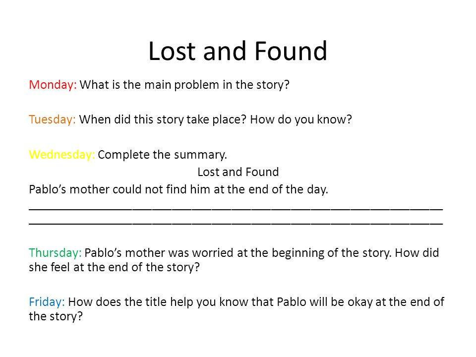 Lost and Found Monday: What is the main problem in the story? Tuesday: When did this story take place? How do you know? Wednesday: Complete the summar