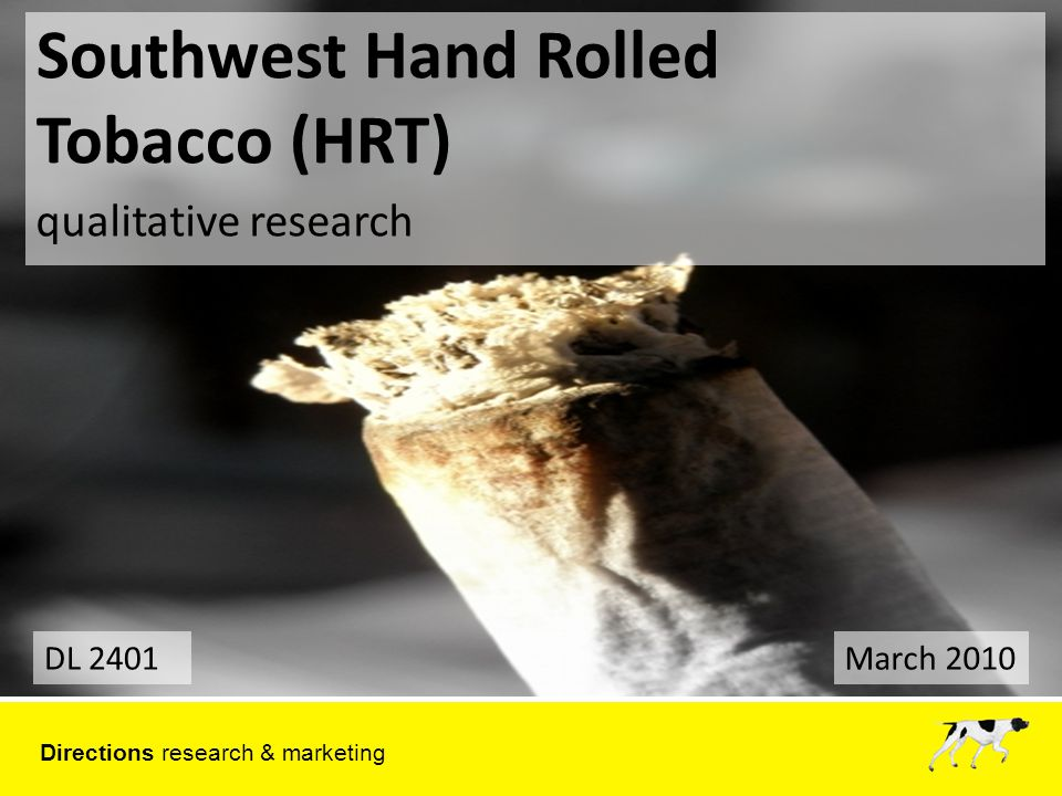 1 Southwest Hand Rolled Tobacco (HRT) DL 2401March 2010 qualitative research Directions research & marketing