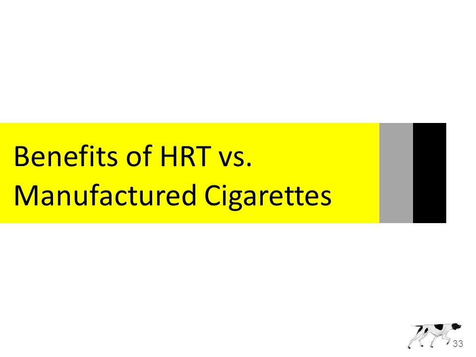 33 Benefits of HRT vs. Manufactured Cigarettes