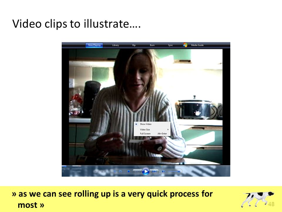 48 Video clips to illustrate…. » as we can see rolling up is a very quick process for most »