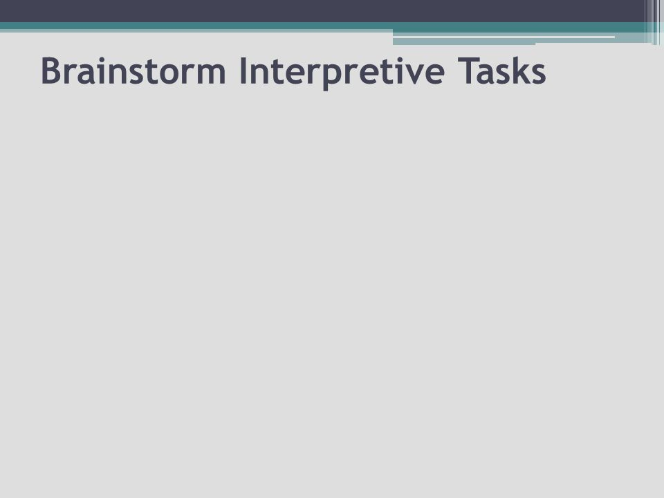 Brainstorm Interpretive Tasks
