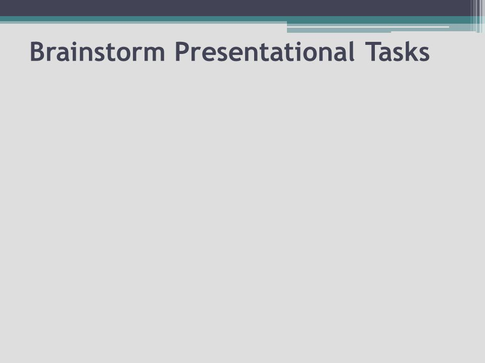Brainstorm Presentational Tasks