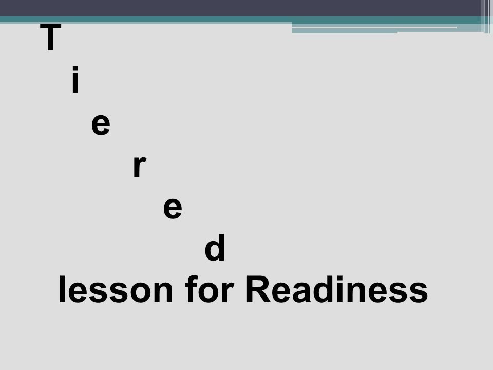 T i e r e d lesson for Readiness