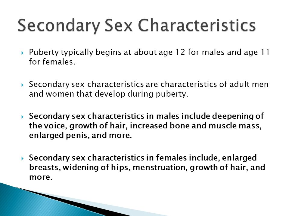  Puberty typically begins at about age 12 for males and age 11 for females.