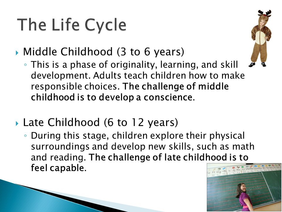  Middle Childhood (3 to 6 years) ◦ This is a phase of originality, learning, and skill development.