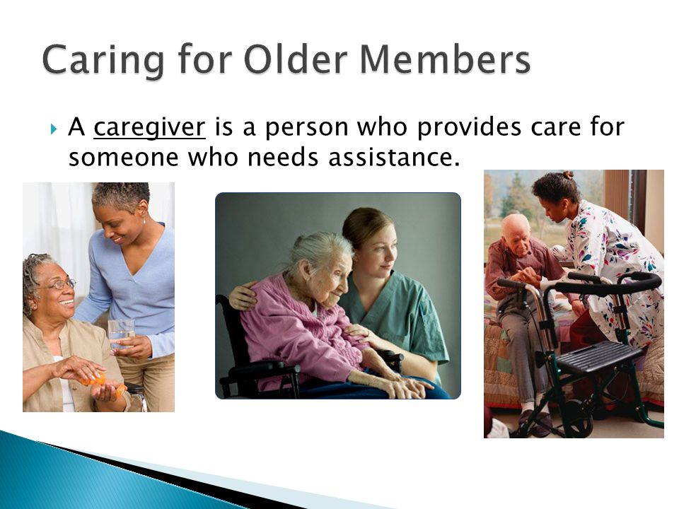  A caregiver is a person who provides care for someone who needs assistance.