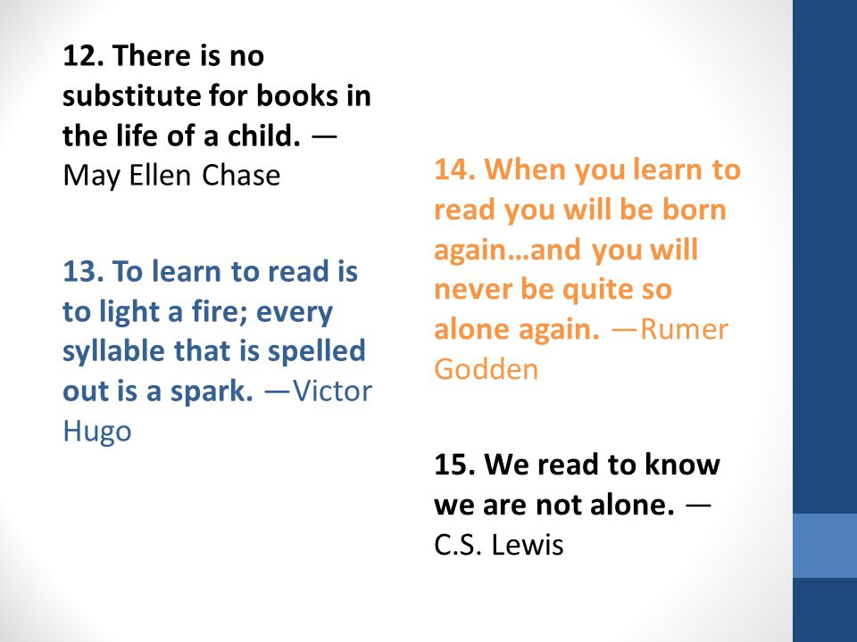 12. There is no substitute for books in the life of a child.