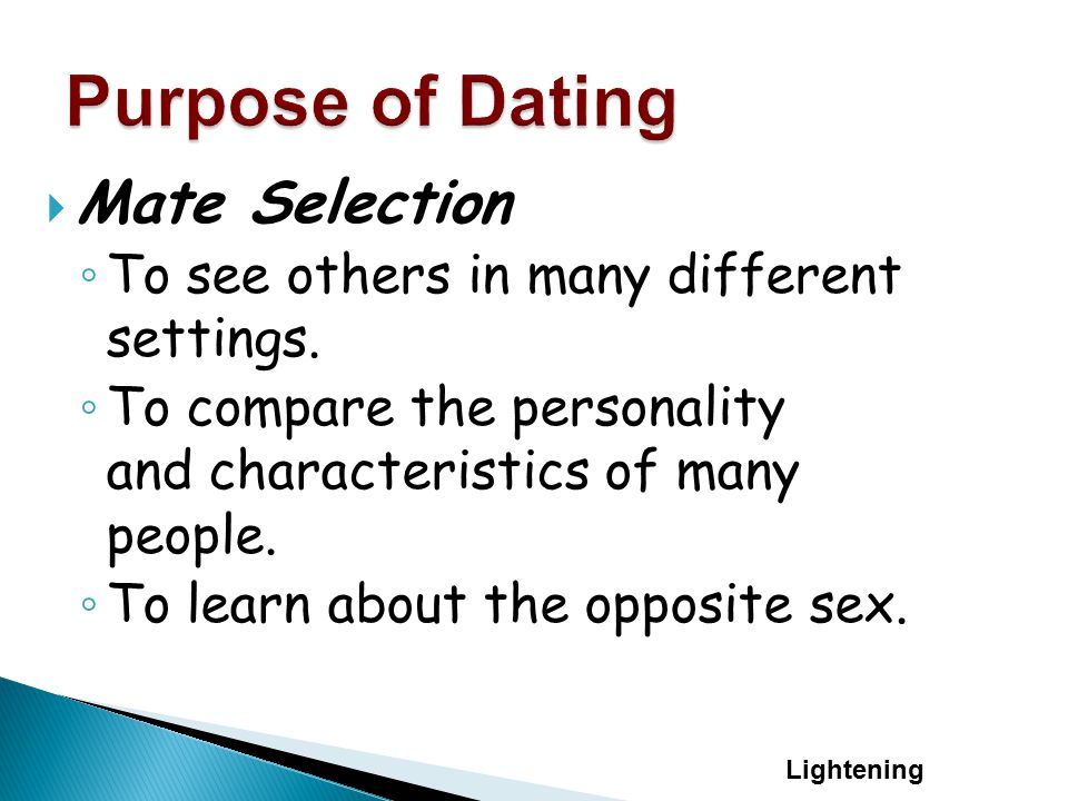  Mate Selection ◦ To see others in many different settings. ◦ To compare the personality and characteristics of many people. ◦ To learn about the opp