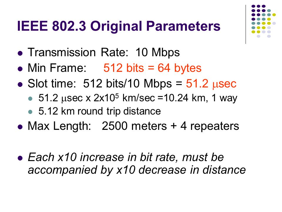 IEEE 802.3 MAC: Ethernet MAC Protocol: CSMA/CD Slot Time is the critical system parameter upper bound on time to detect collision upper bound on time