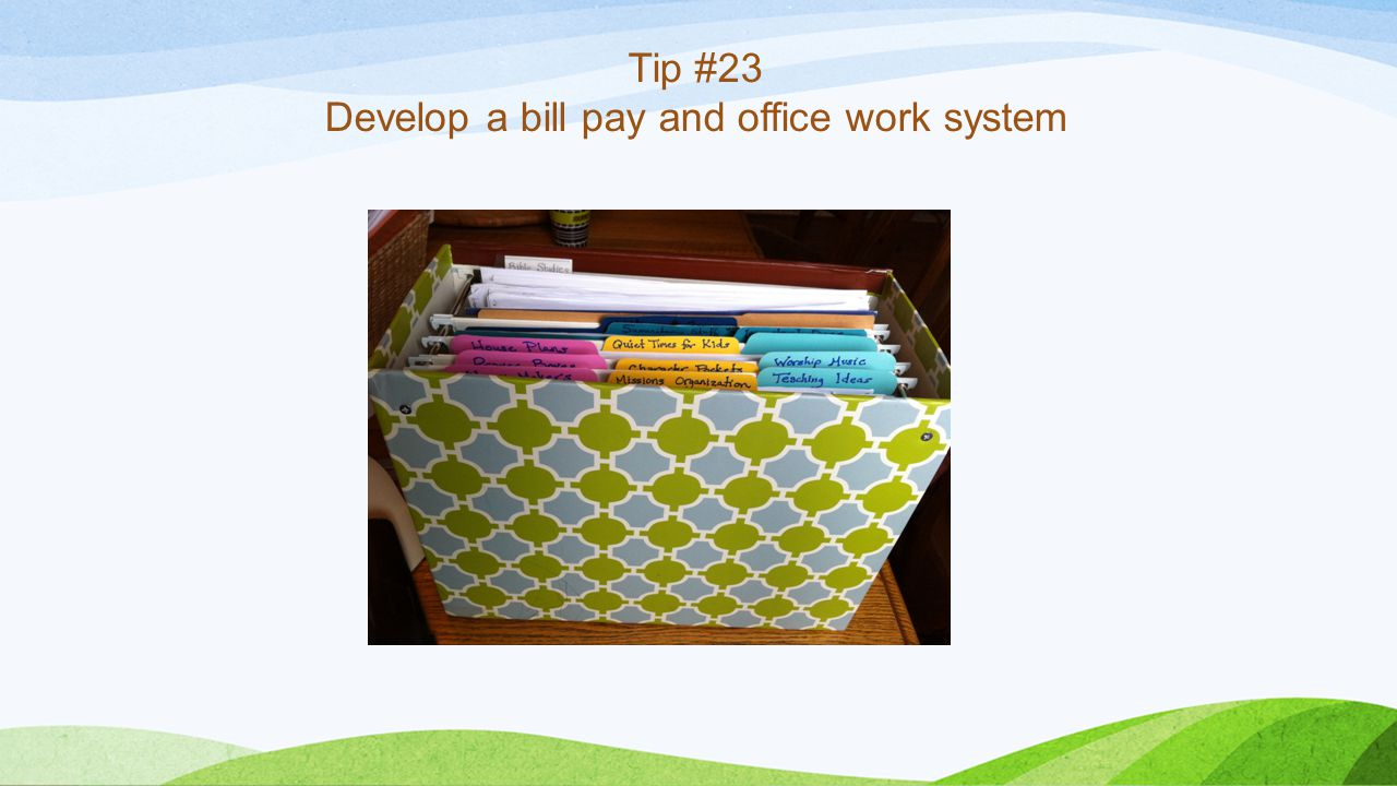 Tip #23 Develop a bill pay and office work system