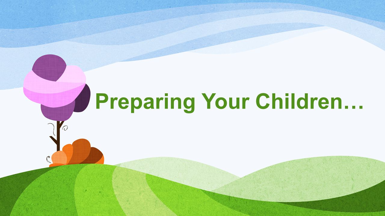 Preparing Your Children…