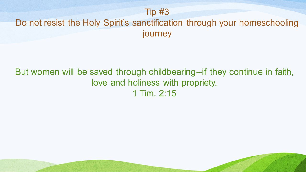 Tip #4 Cheerfully & faithfully adjust to the workload that the Lord gives you in each season Whether, then, you eat or drink or whatever you do, do all to the glory of God.