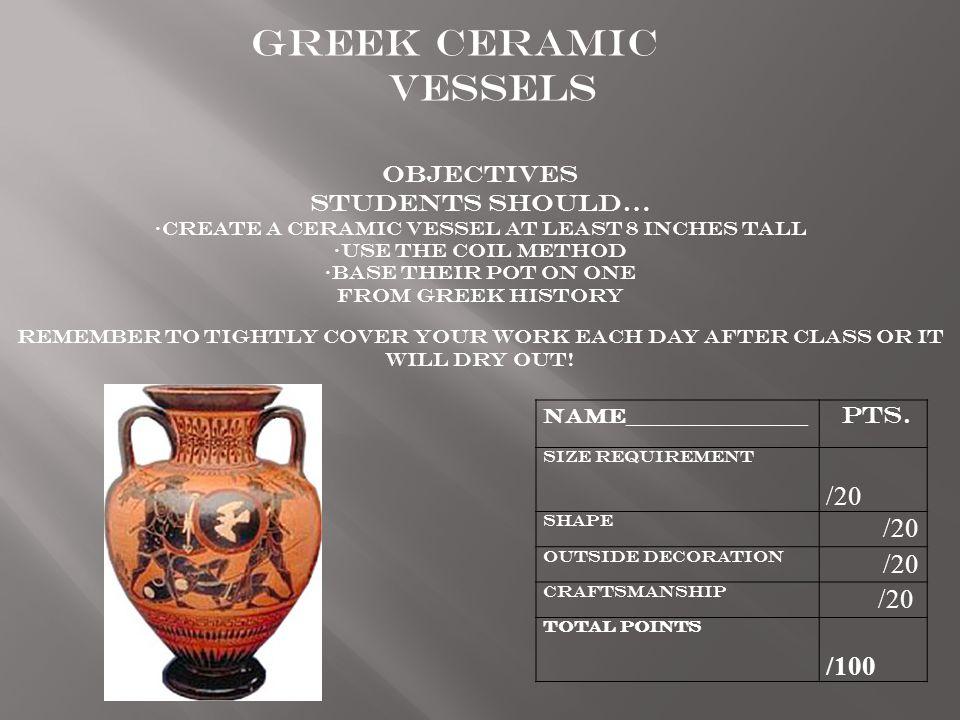Name _______________ Pts. Size Requirement /20 Shape /20 Outside Decoration /20 Craftsmanship /20 Total points /100 Greek Ceramic Vessels Objectives S