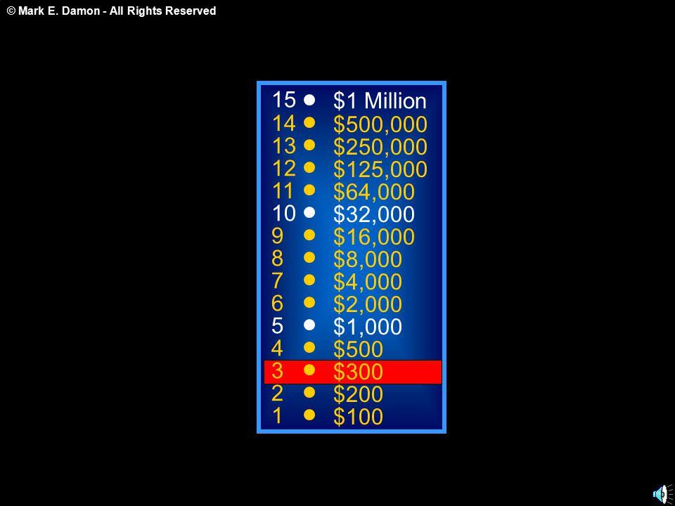 © Mark E. Damon - All Rights Reserved tirls 50:50 15 14 13 12 11 10 9 8 7 6 5 4 3 2 1 $1 Million $500,000 $250,000 $125,000 $64,000 $32,000 $16,000 $8