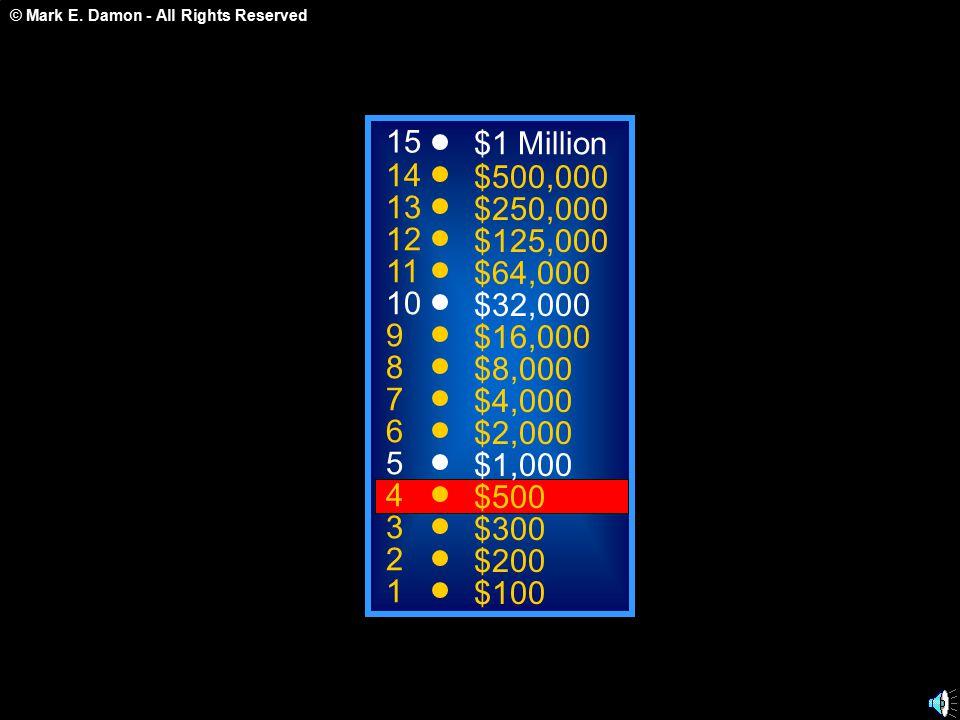 © Mark E. Damon - All Rights Reserved yemperatu A: {-6,-3,-1,0,1,3,6} C: { -2.23,-1.78,3.99} 50:50 15 14 13 12 11 10 9 8 7 6 5 4 3 2 1 $1 Million $500